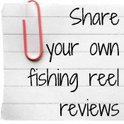Click to Share Your Fishing Reel Reviews