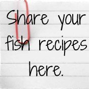 Click to Share Your Fish Recipes